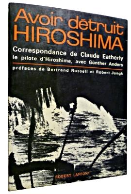 Avoir Détruit Hiroshima correspondance de Claude Eatherly avec Günther Anders Robert Laffont 1962